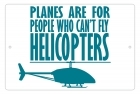 Aluminum Sign - Can't Fly Helicopters - 8x12 in.