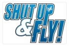 Aluminum Sign - Shut Up & Fly - 5x7 in.