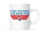 Coffee Mug - I Feel the Need... the Need for Speed - 11 oz.