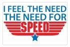 Aluminum Sign - I Feel the Need... The Need for Speed - 8x12 in.